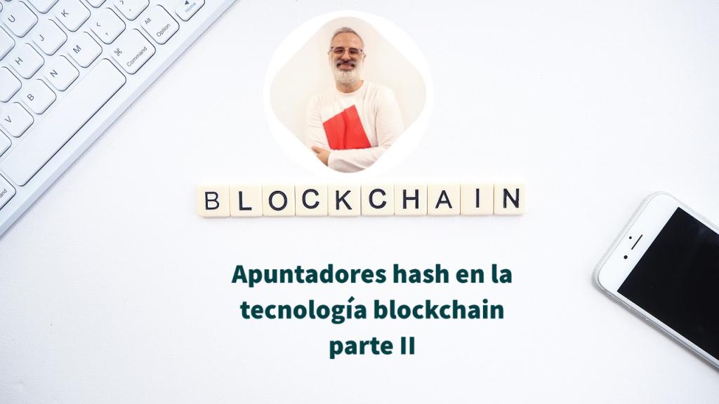 Apuntadores hash en la tecnología blockchain parte II